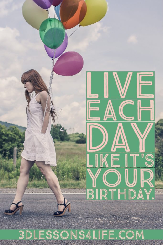 Live Like it's Your Birthday | 3dlessons4life.com