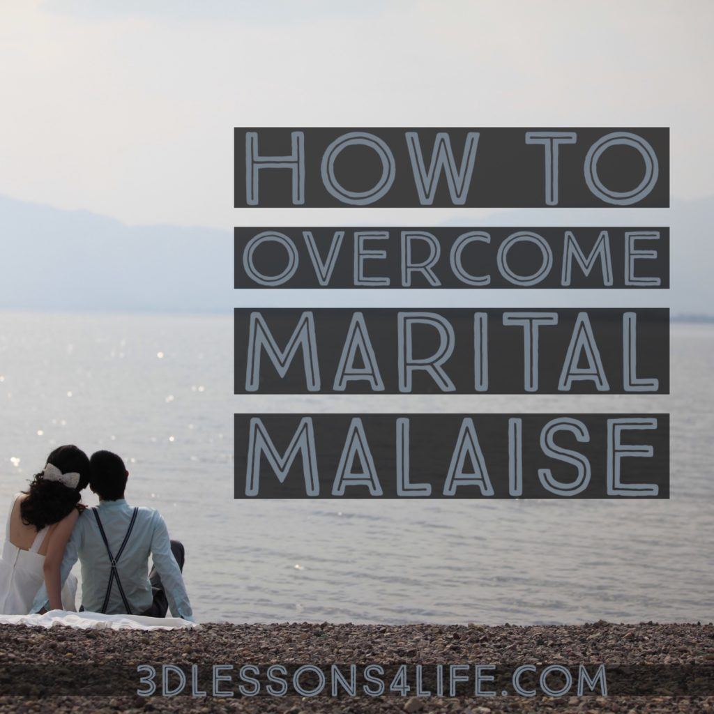 How to Overcome Marital Malaise | 3dlessons4life.com