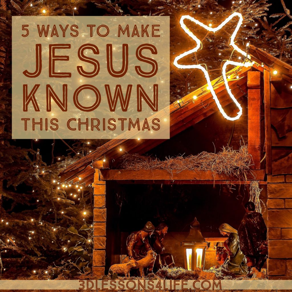5 Ways to Make Jesus Known This Christmas | 3dlessons4life.com
